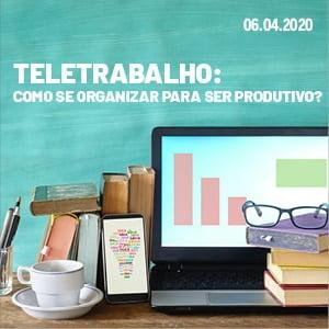 Webinar Teletrabalho: como se organizar para ser produtivo